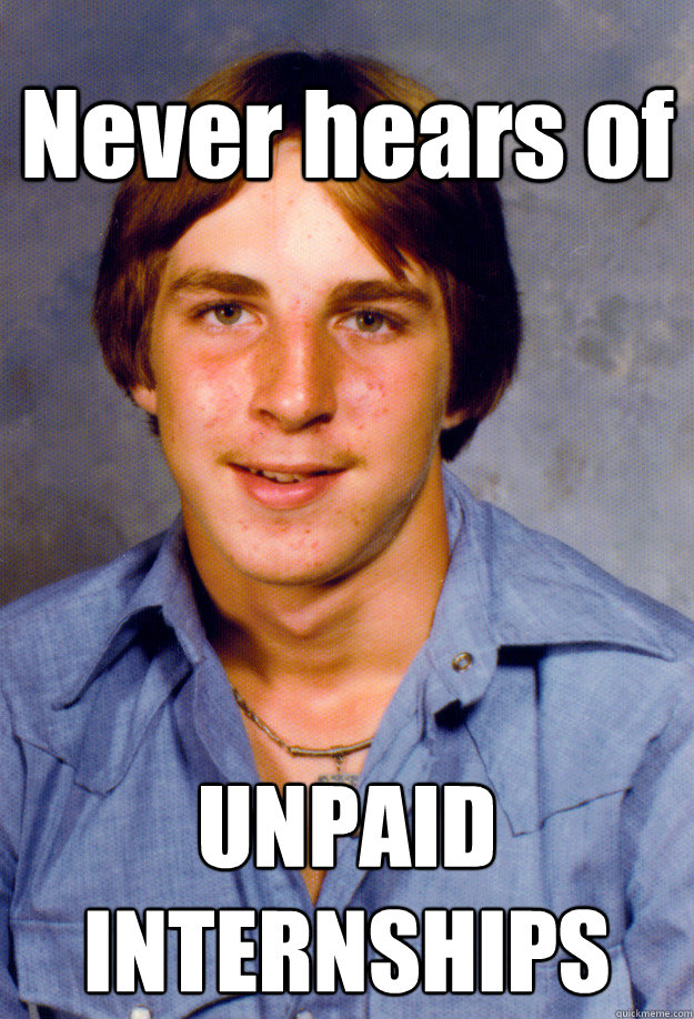 never hears of unpaid internships - Old Economy Steven