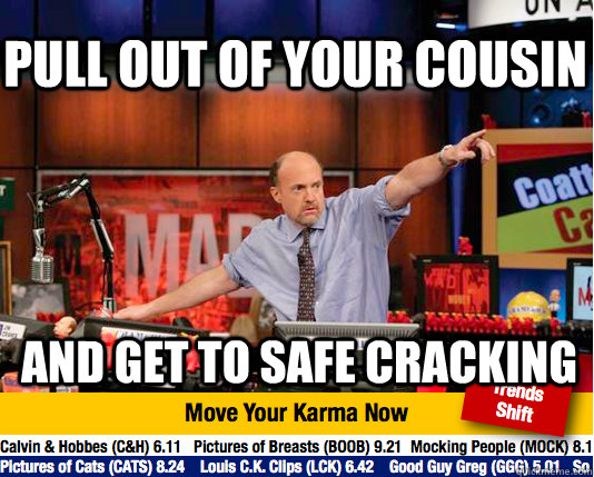 pull out of your cousin and get to safe cracking - Mad Karma with Jim Cramer