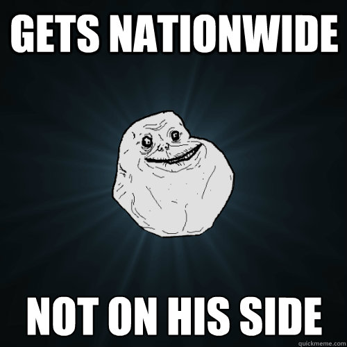 gets nationwide not on his side - Forever Alone