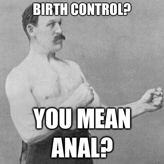 Birth control YOU MEAN BITCH MINTS - overly manly man