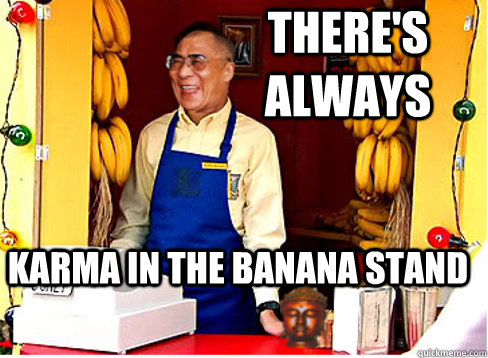 theres always karma in the banana stand -