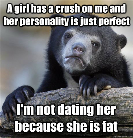 a girl has a crush on me and her personality is just perfect - Confession Bear