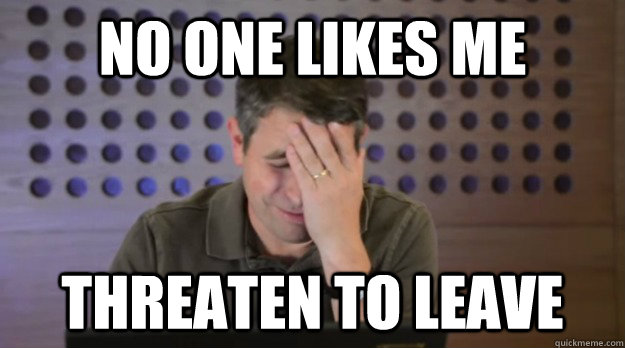 no one likes me threaten to leave - Facepalm Matt Cutts