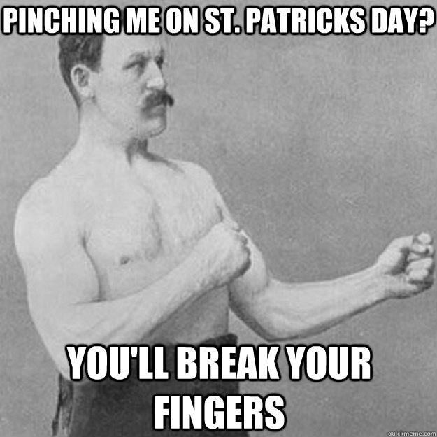 pinching me on st patricks day youll break your fingers - overly manly man