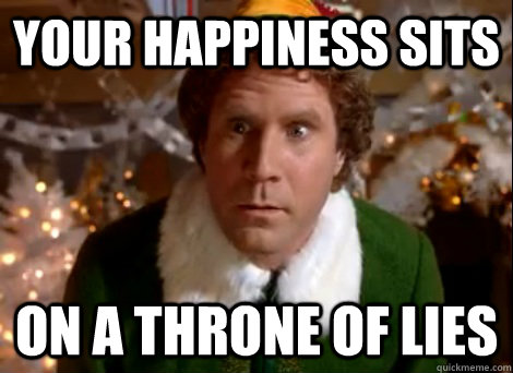 your happiness sits on a throne of lies - throne of lies will ferrell