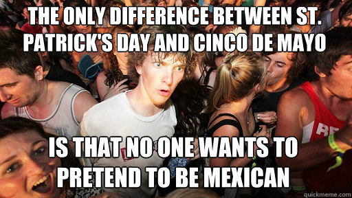 the only difference between st patricks day and cinco de m - Sudden Clarity Clarence