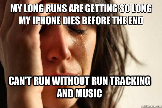 my long runs are getting so long my iphone dies before the e - FirstWorldProblems