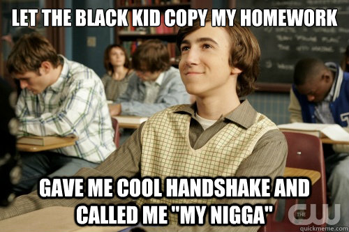 let the black kid copy my homework gave me cool handshake an - Success Loser