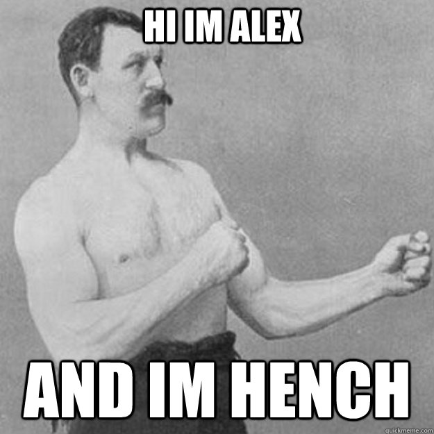 hi im alex and im hench - overly manly man