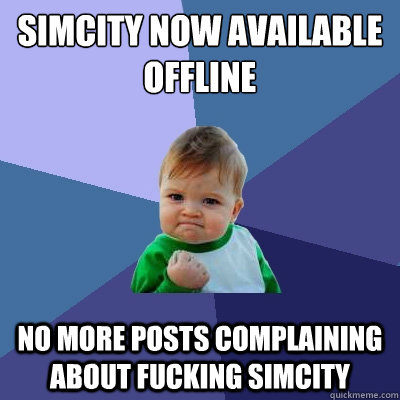 simcity now available offline no more posts complaining abou - Success Kid