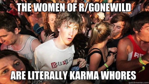 the women of rgonewild are literally karma whores - Sudden Clarity Clarence
