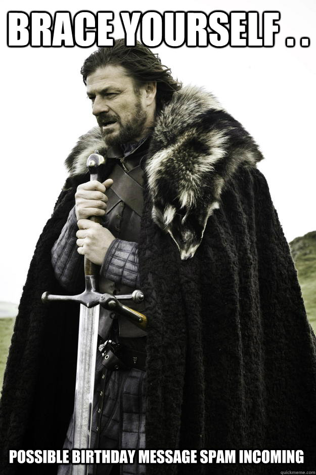 brace yourself possible birthday message spam incoming - Winter is coming