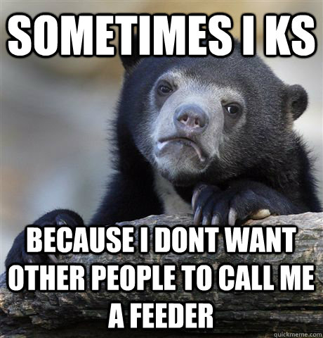 sometimes i ks because i dont want other people to call me a - Confession Bear