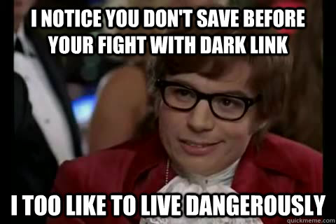 i notice you dont save before your fight with dark link i t - Dangerously - Austin Powers
