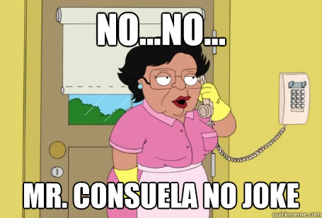 nono mr consuela no joke - Consuela