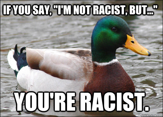 if you say im not racist but youre racist - Actual Advice Mallard