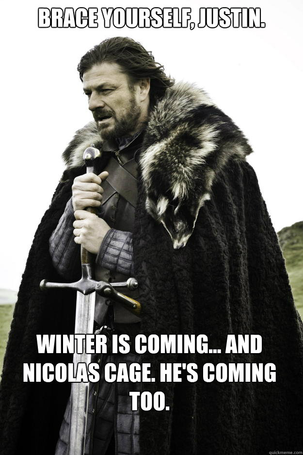 brace yourself justin winter is coming and nicolas cage - Winter is coming
