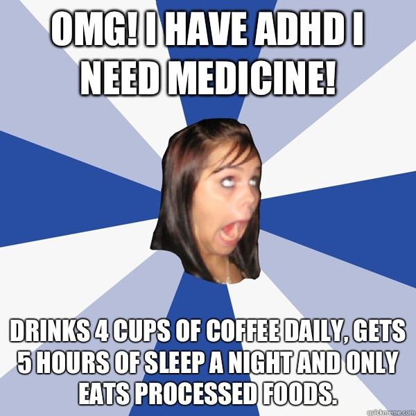 Omg I have ADHD I need medicine Acts like she was friends wi - Annoying Facebook Girl
