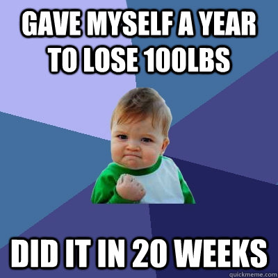 gave myself a year to lose 100lbs did it in 20 weeks - Success Kid