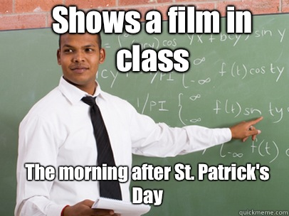 Shows a film in class The morning after St Patricks Day - Good Guy Teacher