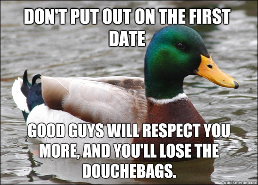 Dont put out on the first date Women understand women and th - Actual Advice Mallard