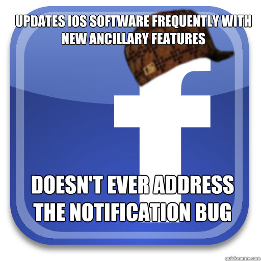 updates ios software frequently with new ancillary features  - Scumbag Facebook