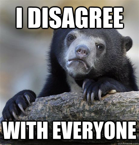 i disagree with everyone - Confession Bear