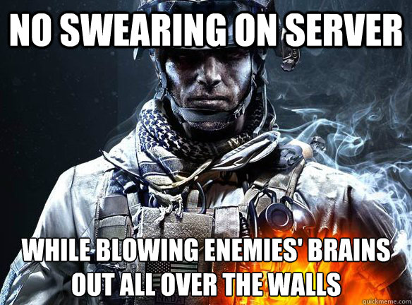 no swearing on server while blowing enemies brains out all  - Battlefield 3