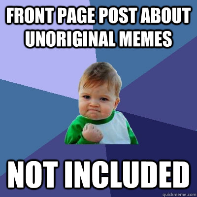 front page post about unoriginal memes not included  - Success Kid