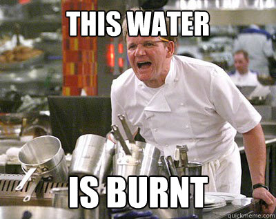this water is burnt - 