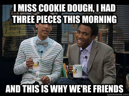 i miss cookie dough i had three pieces this morning and thi - Troy and Abed in the Morning