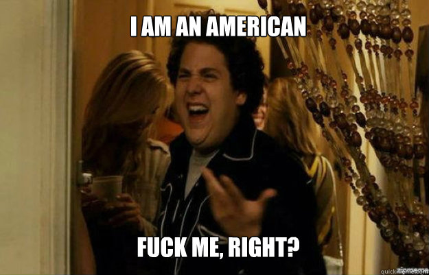 i am an american fuck me right - fuck me right