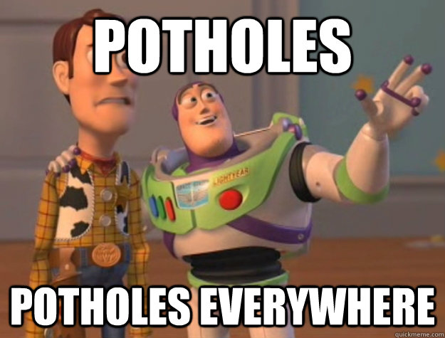 potholes potholes everywhere - Buzz Lightyear