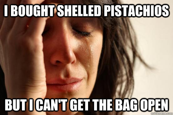 i bought shelled pistachios but i cant get the bag open - First World Problems