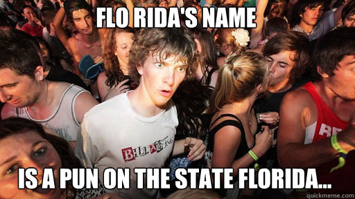 flo ridas name is a pun on the state florida - Sudden Clarity Clarence