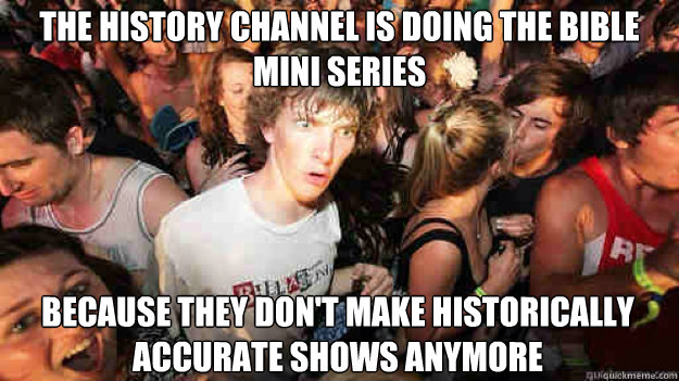 the history channel is doing the bible mini series because  - Sudden Clarity Clarence