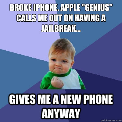 broke iphone apple genius calls me out on having a jailbr - Success Kid
