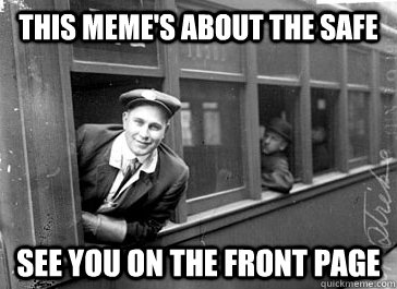 this memes about the safe see you on the front page -