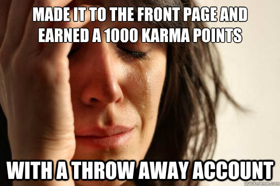 made it to the front page and earned a 1000 karma points wit - First World Problems