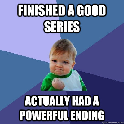 finished a good series actually had a powerful ending - Success Kid