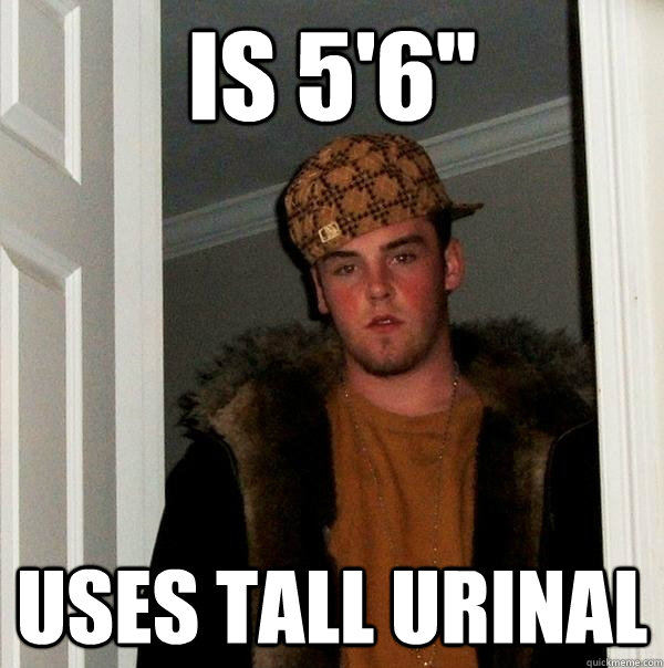 is 56 uses tall urinal - Scumbag Steve