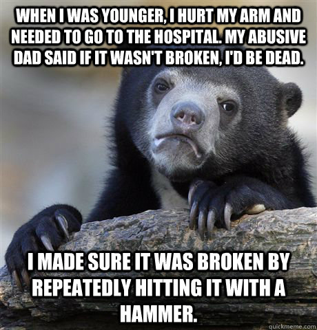 when i was younger i hurt my arm and needed to go to the ho - Confession Bear