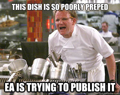 this dish is so poorly preped ea is trying to publish it - Chef Ramsay