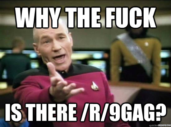 why the fuck is there r9gag - Annoyed Picard HD