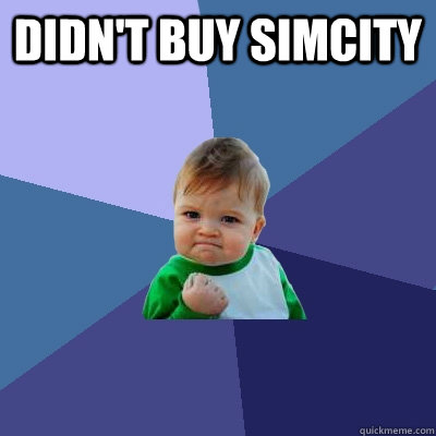 didnt buy simcity  - Success Kid