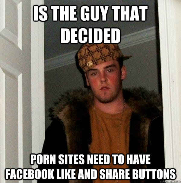 is the guy that decided porn sites need to have facebook  - Scumbag Steve