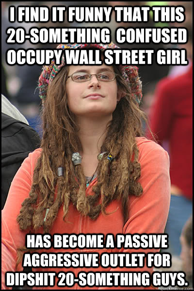 i find it funny that this 20something confused occupy wall - College Liberal
