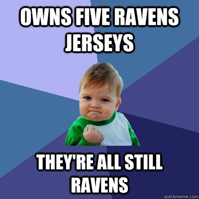 owns five ravens jerseys theyre all still ravens - Success Kid