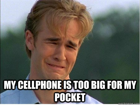 my cellphone is too big for my pocket - 1990s Problems