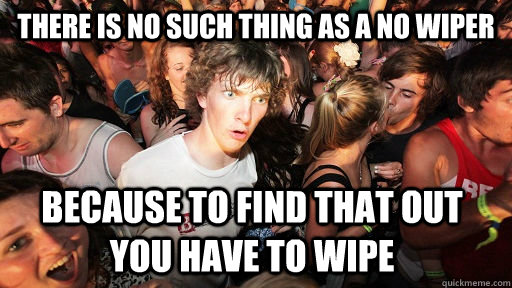 there is no such thing as a no wiper because to find that ou - Sudden Clarity Clarence